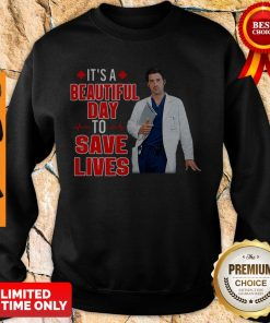 Perfect Doctor It's A Beautiful Day To Save Lives Sweatshirt