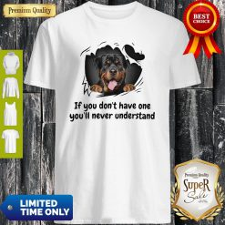 Perros Rottweiler If You Don't Have One You'll Never Understand Dog Lovers Shirt