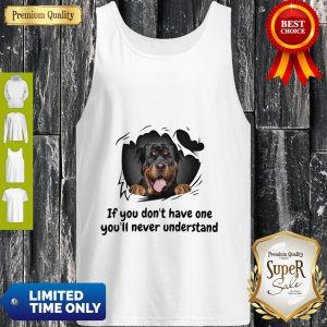 Perros Rottweiler If You Don't Have One You'll Never Understand Dog Lovers Tank Top