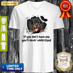 Perros Rottweiler If You Don't Have One You'll Never Understand Dog Lovers V-neck
