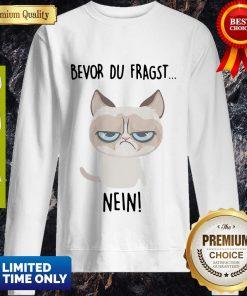 Premium Bevor Du Fragst Nein Cat Sweatshirt - Design By Earstees.com