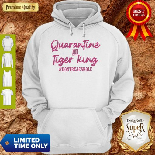 Quarantine And Tiger King #Dontbeacarole Hoodie