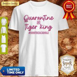 Quarantine And Tiger King #Dontbeacarole Shirt