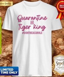 Quarantine And Tiger King #Dontbeacarole Shirt