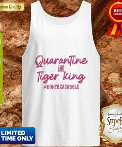 Quarantine And Tiger King #Dontbeacarole Tank Top