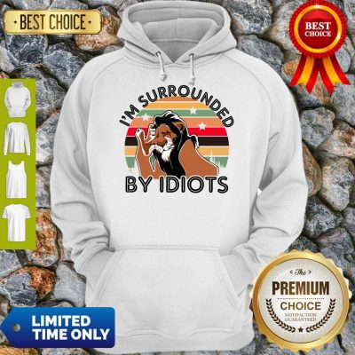 Scar I Am Surrounded By Idiots Vintage The Lion King Hoodie