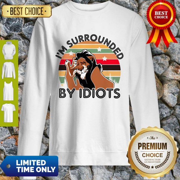 Scar I Am Surrounded By Idiots Vintage The Lion King Sweatshirt