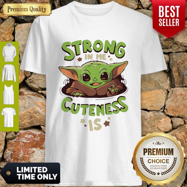 Nice Baby Yoda Strong In Me Cuteness Is Shirt