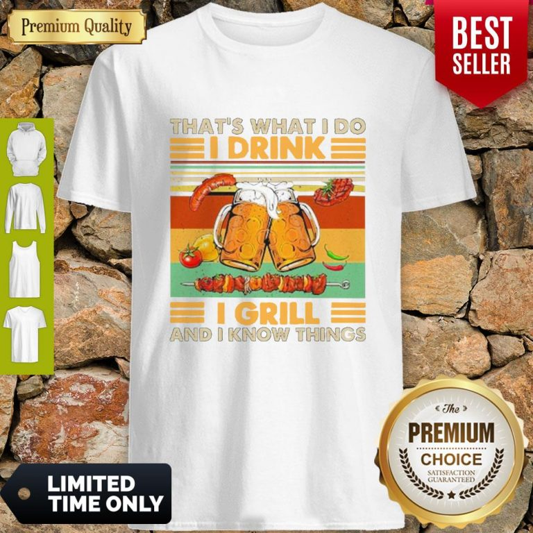 Nice Beer That's What I Do I Drink I Grill And I Know Things Vintage Shirt