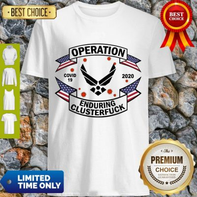 Top US Air Force Operation Covid 19 2020 Enduring Clusterfuck Shirt
