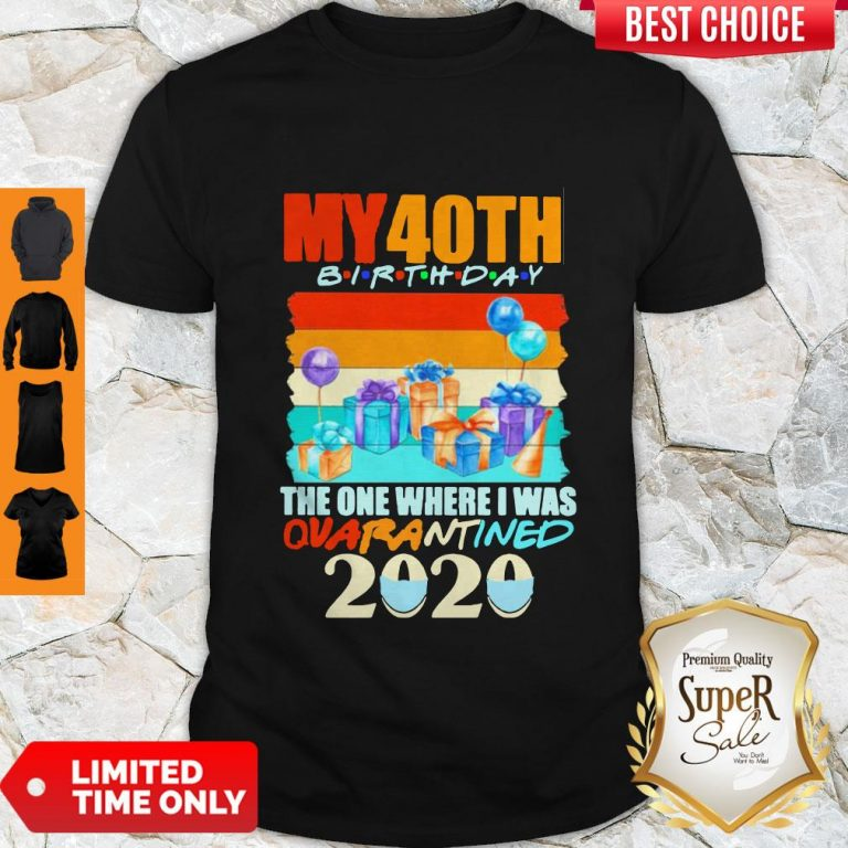 Nice My 40th Birthday The One Where I Was Quarantined 2020 Mask Vintage Shirt