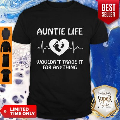 Premium Auntie Life Wouldnt Trade It For Anything Shirt