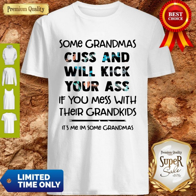 Nice Some Grandmas Cuss And Will Kick Your Ass If You Mess With Their Grandkids Shirt