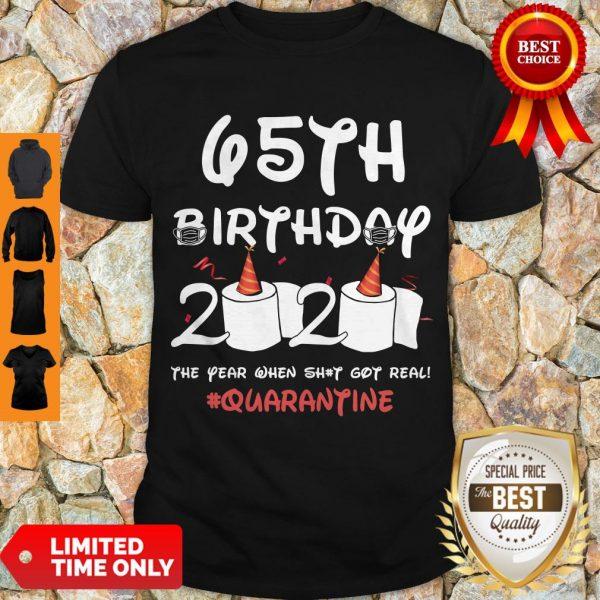 Top 65th Birthday 2020 The Year When Shit Got Real Quarantine Covid-19 Shirt