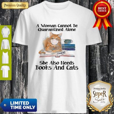 Nice A Woman Can Not Be Quarantined Alone Books And Cats Coronavirus Shirt