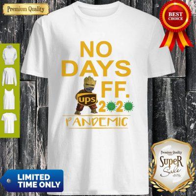 Top Baby Groot Hug UPS Logo No Days Off 2020 Pandemic Shirt