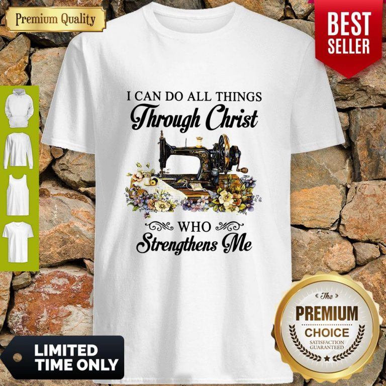Top Sewing I Can Do All Things Through Christ Who Strengthens Me Shirt
