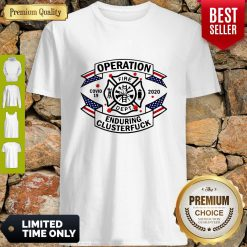 Top FIRE DEPT Operation Covid 19 2020 Enduring Clusterfuck Shirt