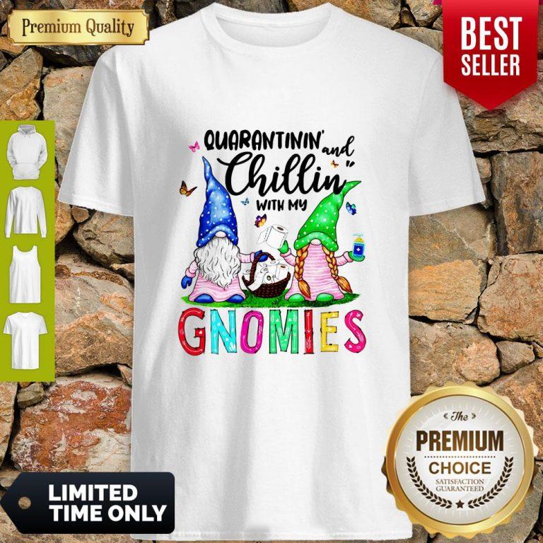 Nice Quarantinin And Chillin With My Gnomies Shirt