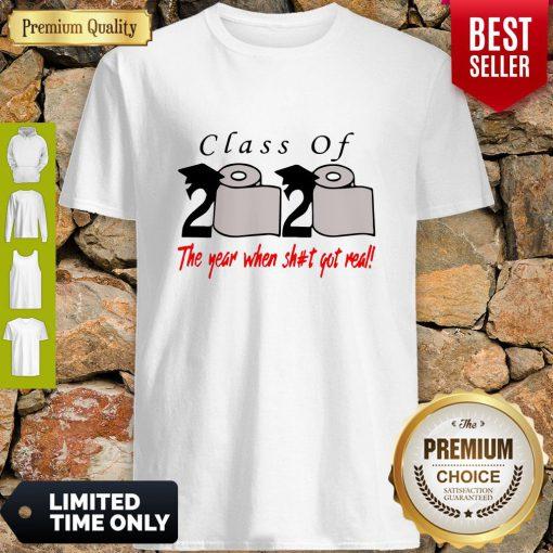 Premium Class Of 2020 The Year When Shit Got Real Shirt