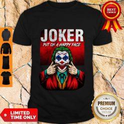Premium Joker Put On A Happy Face Shirt