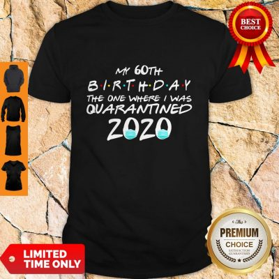 Awesome My 60th Birthday The One Where I Was Quarantined 2020 Shirt
