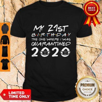 Nice My 21st Birthday The One Where I Was Quarantined 2020 Shirt