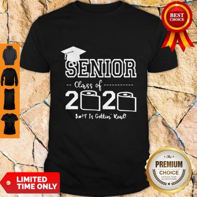 Awesome Senior Class Of 2020 Shit Is Gettin Real Graduate Shirt