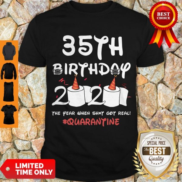 Top 35th Birthday 2020 The Year When Shit Got Real Quarantine Covid-19 Shirt