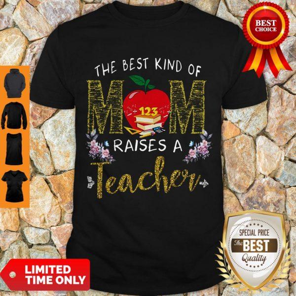 Good The Best Kind Of Mom Raises A Teacher Shirt