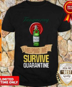 Official Tanqueray Helping Me Survive Quarantine Shirt