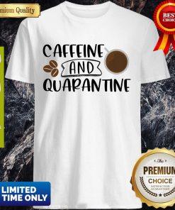 Good Caffeine And Quarantine Covid-19 Shirt