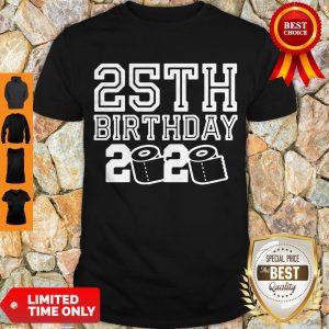 Top 25th Birthday 2020 Quarantine Covid-19 Shirt
