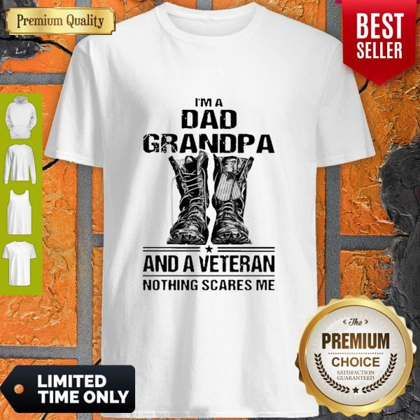 I'm A Dad Grandpa And A Veteran Nothing Scares Me Army Boots Shirt