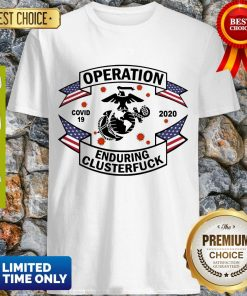 Top Operation COVID 19 Enduring Clusterfuck Shirt