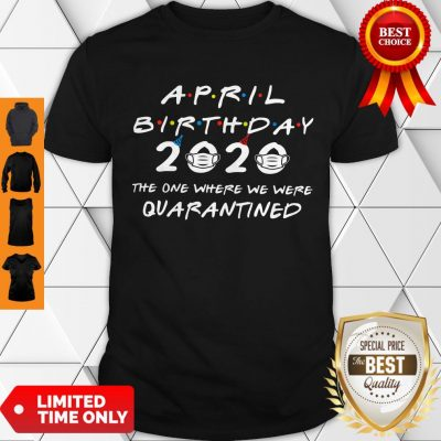 April Birthday 2020 The One Where We Were Quarantined Shirt