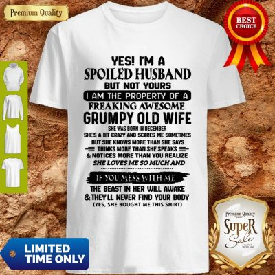 Funny Yes I'm A Spoiled Husband But Not Yours I Am The Property Of A Freaking Shirt