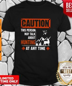Top Caution This Person May Talk About Hunting Shirt