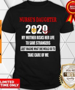 Top Nurse's Daughter 2020 My Mother Riskis Her Life Covid-19 Shirt
