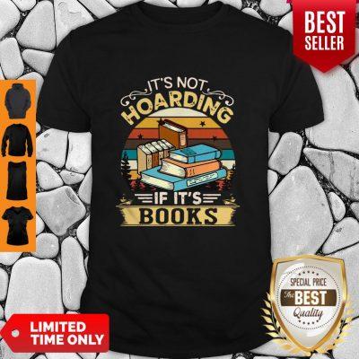 Premium It's Not Hoarding If It's Books Shirt