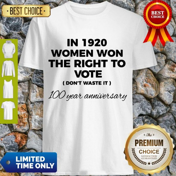 Womens In 1920 Women Won The Right To Vote Do Not Waste It Shirt