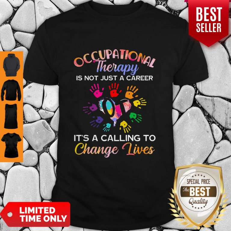 Nice Occupational Therapy It's Calling To Change Lives Shirt