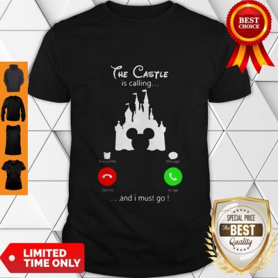 Premium Disney The Castle Is Calling And I Must Go Shirt