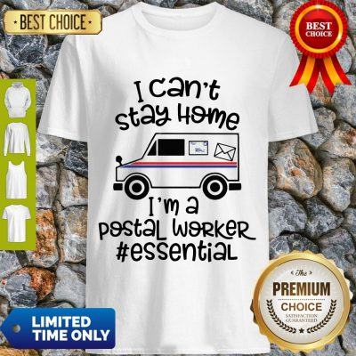 Top I Can't Stay Home I'm A Postal Worker Essential Shirt
