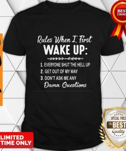 Nice Rules When I First Wake Up Don't Ask Me Any Damn Questions Shirt