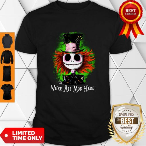 Awesome Mad Hatter Jack Skellington We're All Mad Here Shirt