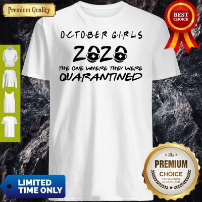 Nice October Girls 2020 The One Where They Were Quarantined Shirt