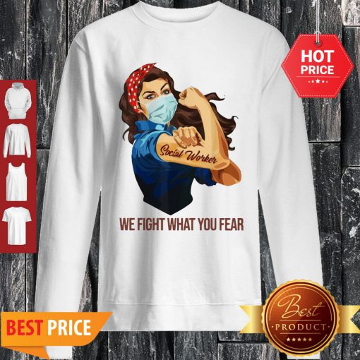 Strong Woman Social Worker We Fight What You Fear Sweatshirt