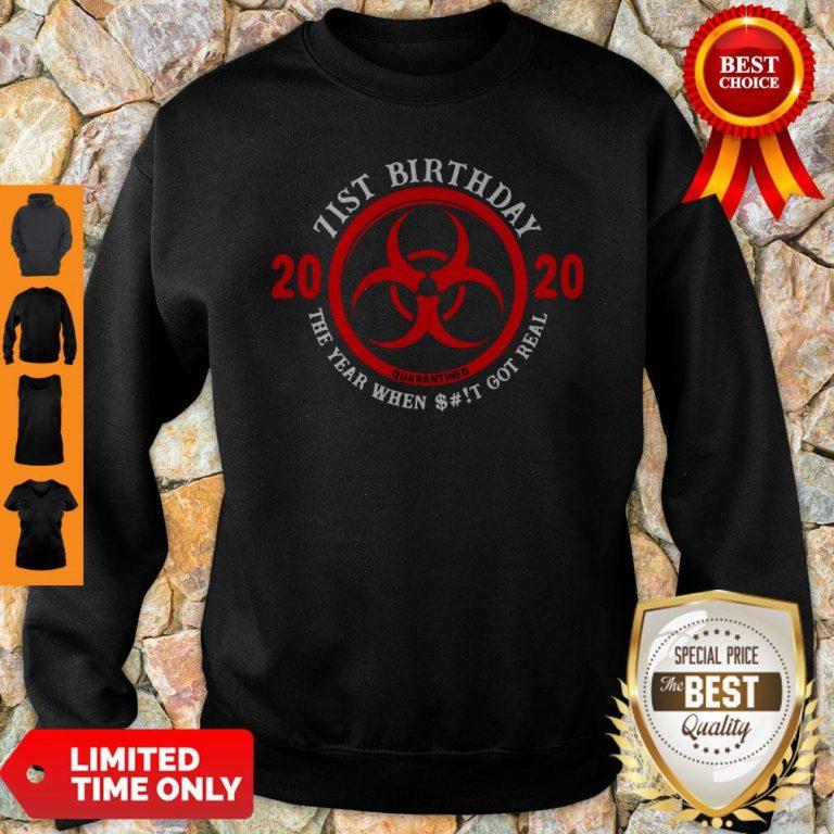 Awesome 71st Birthday 2020 Quarantine The Year When Shit Got Real Quarantine Sweatshirt