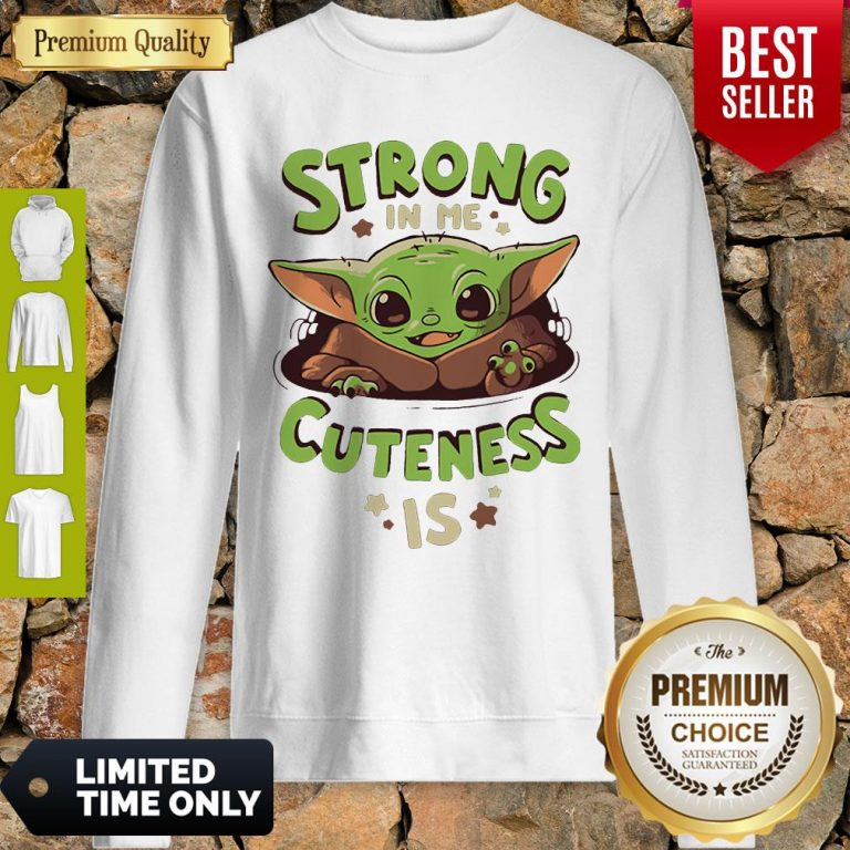 Nice Baby Yoda Strong In Me Cuteness Is Sweatshirt